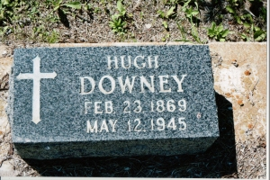 Hugh Downey Feb. 23, 1869 to May 12, 1945.